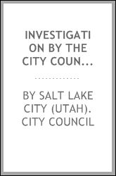 Investigation the City council of Salt Lake City of rumors affecting the peace, reputation and welfare of the city and its inhabitants