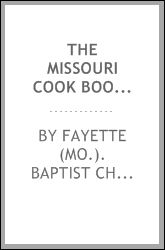 The Missouri Cook Book. Proved Recipes Ladies of Fayette (Mo.). Baptist Church