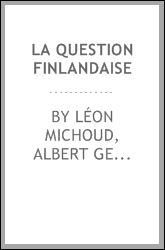 La question finlandaise By Léon Michoud, Albert Geouffre de ...