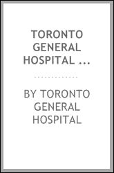 Toronto General Hospital 400 Gerrard Street East : established 1819, incorporated Act of Parliament, 1847