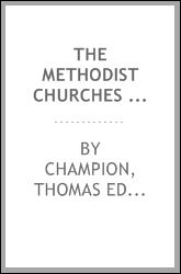 The Methodist Churches of Toronto: A History of the Methodist Denomination and Its Churches in York and Toronto, with Biographical Sketches of Many of the Clergy and Laity Thomas Edward Champion
