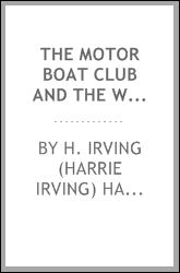 The Motor Boat Club and The Wireless - Or, the Dot, Dash and Dare Cruise H. Irving (Harrie Irving) Hancock