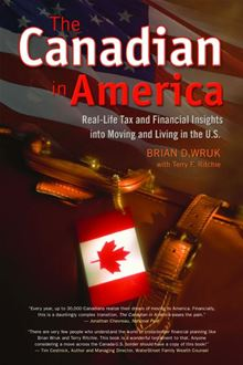 The Canadian in America: Real-Life Tax and Financial Insights into Moving and Living in the U.S. Brian D. Wruk