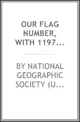 Our flag number, with 1197 flags in full colors and 300 additional illustrations in black and white Byron McCandless, Gilbert Hovey Grosvenor and National Geographic Society (U.S.)