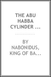 The Abu Habba cylinder of Nabuna'id, v. Rawlinson pl. 64. Autographed text Robert J. Lau, with an introd. and a glossary in English and German