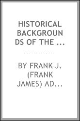 Historical Backgrounds of the Great War: -1918 Frank J. (Frank James) Adkins