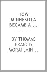 How Minnesota Became A State Thomas Francis Moran and Minnesota Historical Society