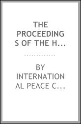 The Proceedings of the Hague Peace Conferences: Translation of the Original Texts International Peace Conference 1899, James Brown Scott, Netherlands) International Peace Conference 1907 (Hague and Carnegie Endowment for International Peace