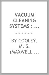Vacuum cleaning systems: a treatise on the principles and practice of mechanical cleaning M S. b. 1874 Cooley
