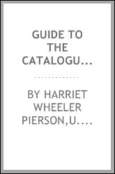 Guide to the cataloguing of the serial publications of societies and institutions Harriet Wheeler Pierson, George Morton Churchill and Library of Congress. Catalog Division