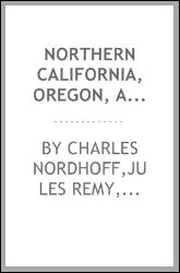Northern California, Oregon, and the Sandwich islands Charles Nordhoff, Jules Remy, William Tufts Brigham and Charles McKew donor Parr