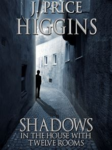 Shadows in the House With Twelve Rooms J. Price Higgins