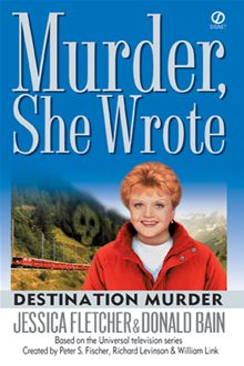Murder, She Wrote: Destination Murder: Destination Murder (MURDER SHE WROTE) Jessica Fletcher and Donald Bain