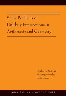 Some Problems of Unlikely Intersections in Arithmetic and Geometry (AM-181) (Annals of Mathematics Studies) Umberto Zannier and David Masser