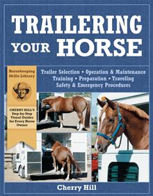 Trailering Your Horse: A Visual Guide to Safe Training and Traveling Cherry Hill and Richard Klimesh