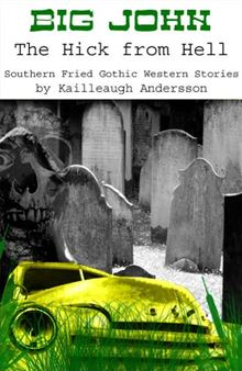 Big John : The Hick from Hell - Southern Fried Gothic Western Horror Stories! Kailleaugh Andersson