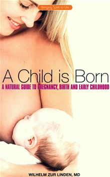 A Child is Born: A Natural Guide to Pregnancy, Birth and Early Childhood Wilhelm zur Linden