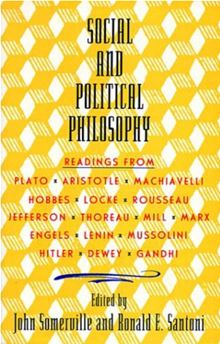 Social and Political Philosophy: Readings From Plato to Gandhi John Somerville and Ronald Santoni