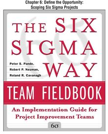 The Six Sigma Way Team Fieldbook, Chapter 6: Define the Opportunity Scoping Six Sigma Projects Roland Cavanagh