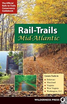 Rail-Trails Mid-Atlantic: Delaware, Maryland, Virginia, Washington DC and West Virginia Rails-to-Trails-Conservancy