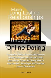 Make Long-Lasting Relationships Through Online Dating By: Julia O