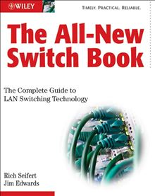 The All-New Switch Book: The Complete Guide to LAN Switching Technology James Edwards, Rich Seifert