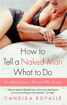 How to Tell a Naked Man What to Do: Sex Advice from a Woman Who Knows Candida Royalle