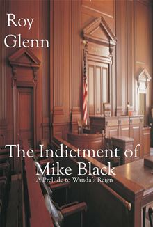 The Indictment of Mike Black Roy Glenn