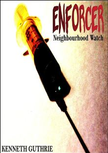 The Collection Agency and Neighborhood Watch (Enforcer Action Thriller Series) Kenneth Guthrie