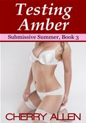 Testing Amber, Submissive Summer Book 3 Cherry Allen