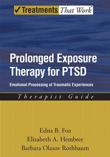Prolonged Exposure Therapy for PTSD: Emotional Processing of Traumatic Experiences Therapist Guide (Treatments That Work) Edna Foa, Elizabeth Hembree and Barbara Olaslov Rothbaum