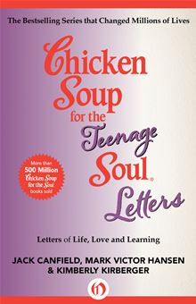 Chicken Soup for the Teenage Soul Letters - Letters of Life, Love and Learning (Chicken Soup for the Teenage Soul) Jack Canfield, Mark Victor Hansen and Kimberly Kirberger