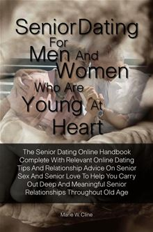 Senior Dating For Men and Women Who Are Young At Heart By: Marie W