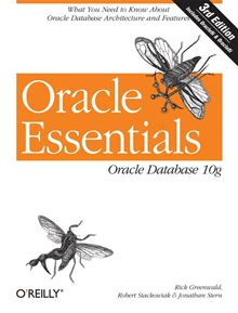 Oracle Essentials: Oracle Database 10g Jonathan Stern, Rick Greenwald, Robert Stackowiak