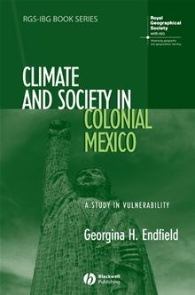 Climate and Society in Colonial Mexico: A Study in Vulnerability (RGS-IBG Book Series) Georgina H. Endfield