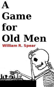 A Game for Old Men William R. Spear