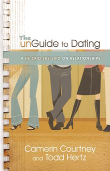 The Unguide to Dating: A He Said/She Said on Relationships Camerin Courtney and Todd Hertz