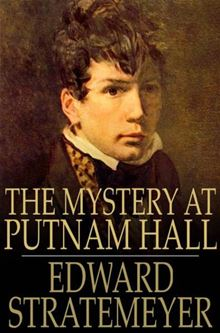 The Mystery at Putnam Hall The School Chums' Strange Discovery Edward Stratemeyer