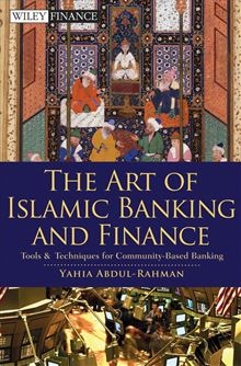 The Art of Islamic Banking and Finance: Tools and Techniques for Community-Based Banking (Wiley Finance) Yahia Abdul-Rahman
