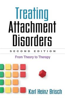 Treating Attachment Disorders, Second Edition: From Theory to Therapy By: