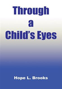 Through a Child's Eyes Hope L. Brooks