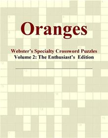 Oranges - Webster's Specialty Crossword Puzzles, Volume 2: The Enthusiast's Edition Icon Group International