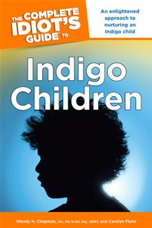 The Complete Idiot's Guide to Indigo Children Dir., MA Ed. Psy.,, Wendy H. Chapman and Carolyn Flynn