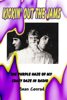 Kickin' Out the Jams ~ The Purple Haze of My Crazy Daze in Radio Sean Conrad