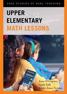 Upper Elementary Math Lessons: Case Studies of Real Teaching Anna O. Graeber, Linda Valli and Kristie Jones Newton