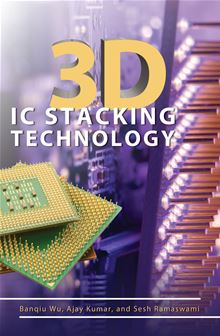 3D IC Stacking Technology Banqiu Wu, Ajay Kumar and Sesh Ramaswami