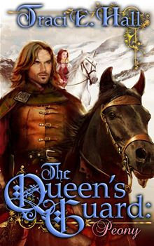 The Queen's Guard: Peony: Book 2 in The Queen's Guard Series Traci E. Hall