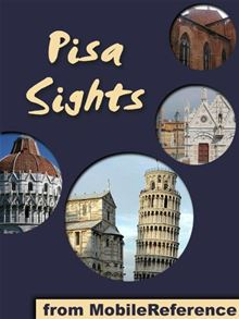 Pisa Sights 2011: a travel guide to the top 25 attractions in Pisa, Tuscany, Italy (Mobi Sights) MobileReference