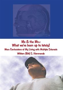 Me and the Ms.: What We've Been up to Lately! (Me and the Ms.: Confessions of My Living with Multiple Sclerosis) William (Bill) S. Hammonds