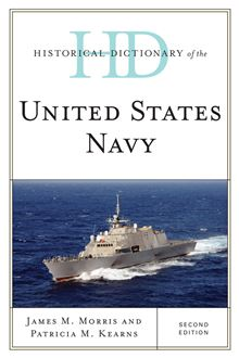 Historical Dictionary of the United States Navy James M. Morris and Patricia M. Kearns